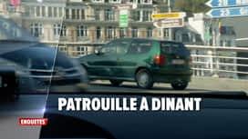 Enquêtes : Ep 25 : patrouille à Dinant & une nuit à Bruxelles