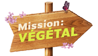 Mission : Végétal
