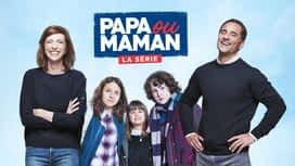 Papa ou maman - La série en replay