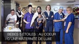 Bébés 5 étoiles : au cœur d'une maternité de luxe en replay