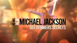 Michael Jackson: 10 ans déjà: ses derniers secrets en replay