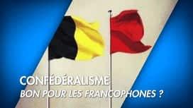 C'est pas tous les jours dimanche : Confédéralisme: bon pour les Francophones ?