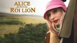 Alice au pays du Roi Lion en replay