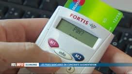 RTL INFO 19H : Les frais bancaires augmentent de 2 à 3% chaque année