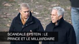 Scandale Epstein : le prince et le milliardaire en replay