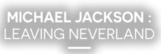 Michael Jackson : Leaving Neverland