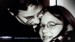 Affaire Trouillet : l'ami dont il fallait se méfier / Affaire Cyrille Boutin : le loup dans la bergerie