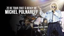 Ze Re Tour 2007 à Bercy de Michel Polnareff en replay