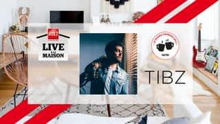 TIBZ live à la maison