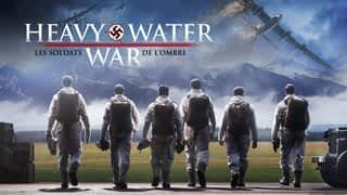 Heavy Water War : Les soldats de l'ombre