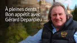 À pleines dents ! Bon appétit avec Gérard Depardieu en replay