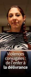 Violences conjugales : de l'enfer à la délivrance