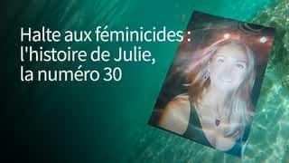 Halte aux féminicides : l'histoire de Julie, la numéro 30
