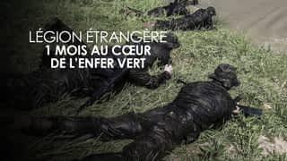 Légion étrangère : 1 mois au cœur de l'enfer vert
