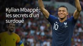 Kylian Mbappé : les secrets d'un surdoué en replay