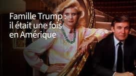 Famille Trump : il était une fois en Amérique en replay