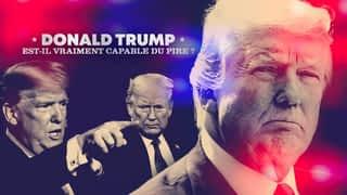 Donald Trump : est-il vraiment capable du pire ?