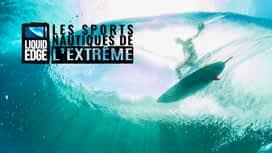 Liquid Edge : les sports nautiques de l'extrême en replay