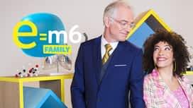 E=M6 Family en replay