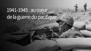 1941-1945 : au cœur de la guerre du pacifique
