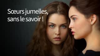 Sœurs jumelles, sans le savoir !