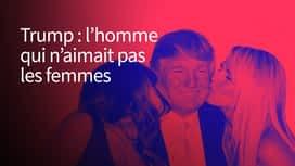 Trump : l'homme qui n'aimait pas les femmes en replay
