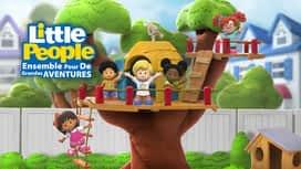 Little People ensemble pour de grandes aventures en replay