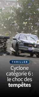 Cyclone categorie 6 : le choc des tempêtes