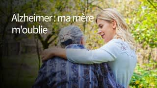 Alzheimer : ma mère m'oublie