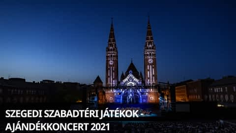 Szegedi Szabadtéri Játékok - Ajándékkoncert 2021 en replay