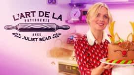 L'art de la pâtisserie avec Juliet Sear en replay