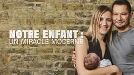 Notre enfant : un miracle moderne en replay