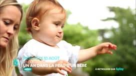 1 an dans la peau d'un bébé  : Pour la première fois, rentrez en immersion dans la peau d'un bébé. Un an dans la peau d'un bébé, mercredi 10 août à 21:00 sur M6