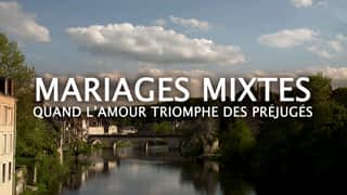 Mariages mixtes : quand l'amour triomphe...